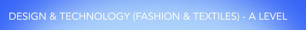 DESIGN & TECHNOLOGY (FASHION & TEXTILES) - A LEVEL VIDEO